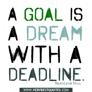 goal is a dream with a deadline – Napoleon Hill Quotes