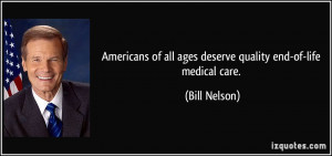 ... of all ages deserve quality end-of-life medical care. - Bill Nelson