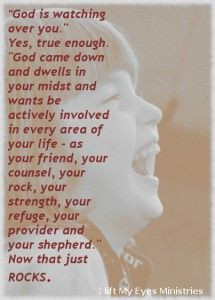 """God is watching over you."""" True enough… """"God came down and ..."""