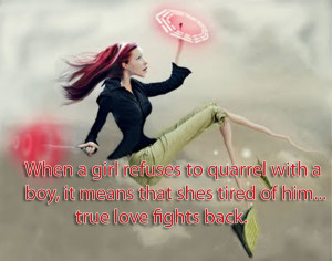 When a girl refuses to quarrel with a boy, it means that shes ...