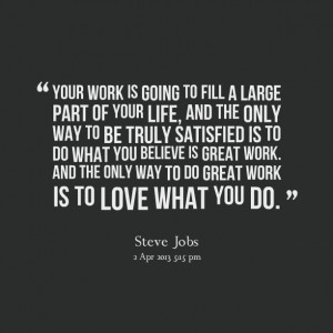 ... is great work and the only way to do great work is to love what you do