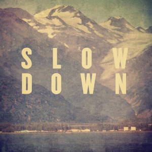 bhjb, life, mountains, nature, quotes, slow down - inspiring picture ...
