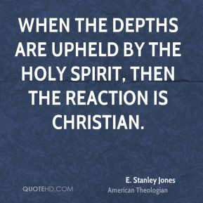 Stanley Jones - When the depths are upheld by the Holy Spirit, then ...