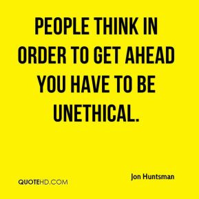 Jon Huntsman - People think in order to get ahead you have to be ...