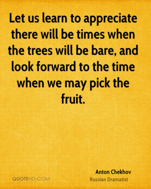 Let us learn to appreciate there will be times when the trees will be ...