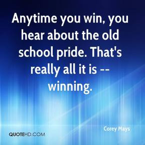 ... hear about the old school pride. That's really all it is -- winning