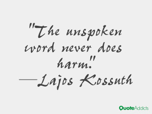 lajos kossuth quotes the unspoken word never does harm lajos kossuth