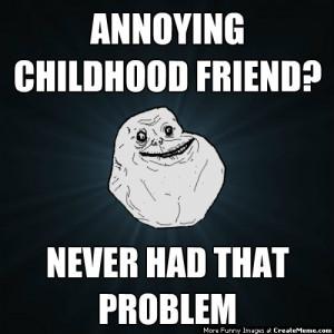 Quotes About Friends http://www.creatememe.com/memes/1653/annoying ...