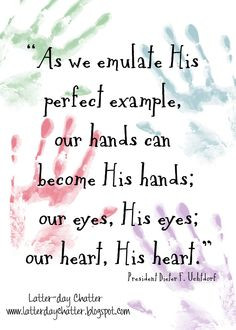 As we emulate His perfect example, our hands can become His hands ...