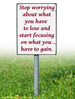 Quotes-about-life-stop-worrying-focus-gain