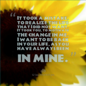 ... in me i want to be back in your life, as you have always been in mine
