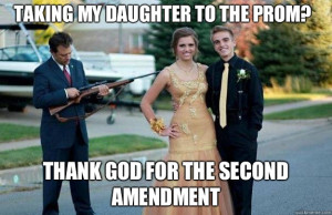 Taking my daughter to the prom? Thank God for the second amendment ...