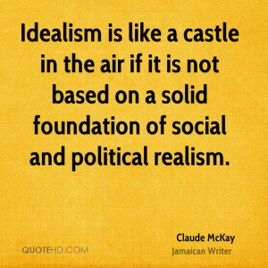 Idealism is like a castle in the air if it is not based on a solid ...