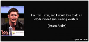 from Texas, and I would love to do an old-fashioned gun-slinging ...