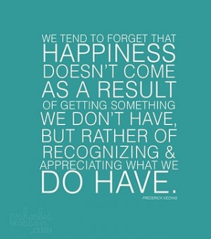 Happiness is appreciating what we do have