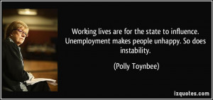 ... makes people unhappy. So does instability. - Polly Toynbee