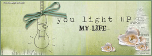 You light up my life Facebook Cover