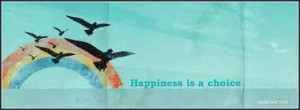 Happiness Is a Choice ~ Happiness Quote