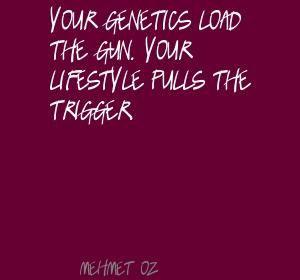 mehmet oz your genetics load the gun your quote