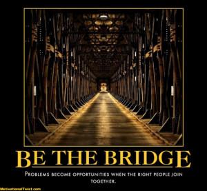 BE THE BRIDGE - motivational