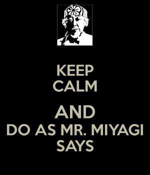 Mr Miyagi Meme Generator Keep calm and do as mr. miyagi