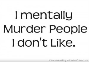 Mentally Murder People I Dont Like