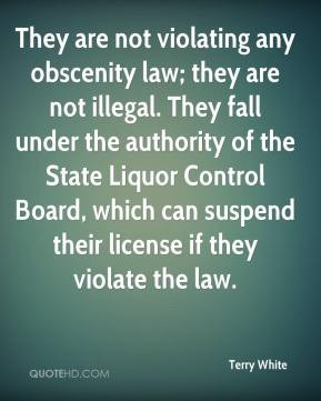 Terry White - They are not violating any obscenity law; they are not ...