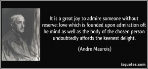 It is a great joy to admire someone without reserve; love which is ...