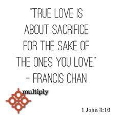 true love sacrifice francis chan quote more quotes motivational ...