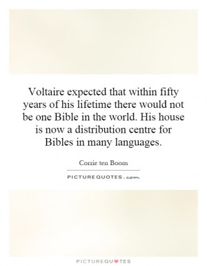 Voltaire expected that within fifty years of his lifetime there would ...