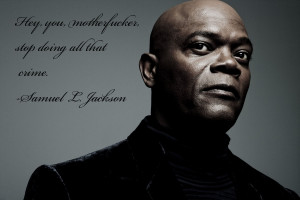 Wise words from Samuel L. Jackson, regarding crime. motivational ...