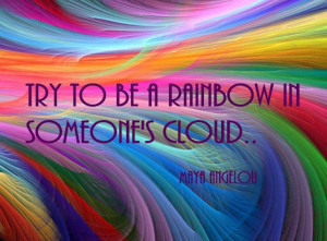 Be the rainbow in someone else's cloud. Helping kids be that rainbow ...