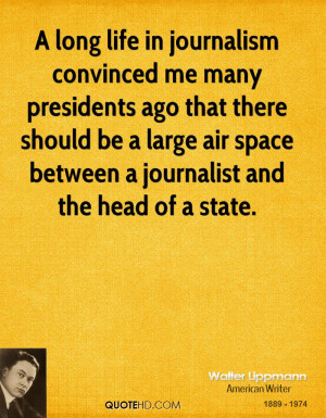 long life in journalism convinced me many presidents ago that there ...