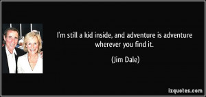 quote-i-m-still-a-kid-inside-and-adventure-is-adventure-wherever-you ...