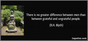 ... between men than between grateful and ungrateful people. - R.H. Blyth