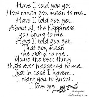Have I told you yet... How much you mean to me... Have I told you yet ...