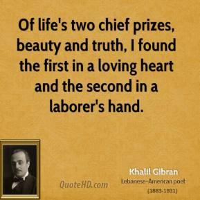Khalil Gibran - Of life's two chief prizes, beauty and truth, I found ...