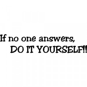 If no one answers, do it yourself! Funny Wall Words Quotes