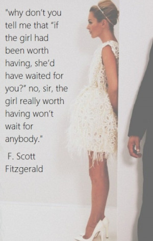 ... waited for you'? No, sir, the girl really worth having won't wait for