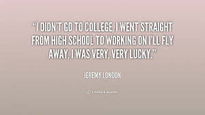 quote-Jeremy-London-i-didnt-go-to-college-i-went-198403.png