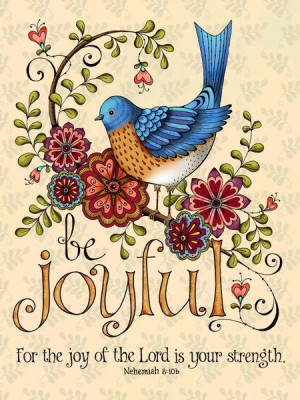 Be Joyful For The Joy Of The Lord Is Your Strength - Joy Quotes