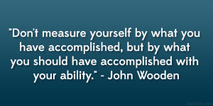 "... you should have accomplished with your ability."" – John Wooden"