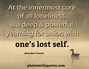 loneliness quote view larger at the innermost core of all loneliness ...