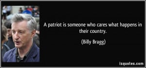 patriot is someone who cares what happens in their country. - Billy ...