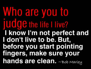 Don't judge others' life just because you think you're perfect.