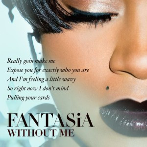 "graphic with lyrics from ""Without Me"" by Fantasia Barrino ..."