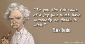 To get the full value of a joy you must have somebody to divide it ...