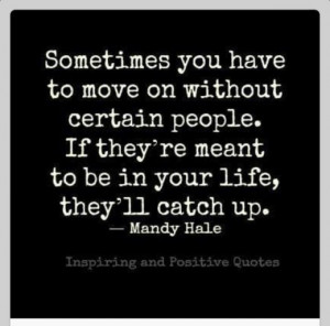 Sometimes you have to move on without certain people. If they're ...