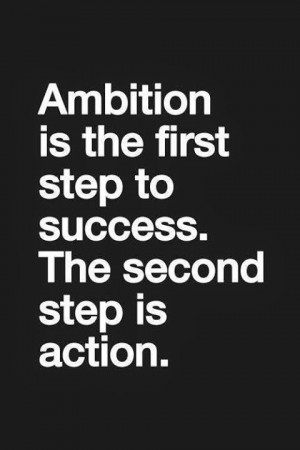 Ambition is the first step to success
