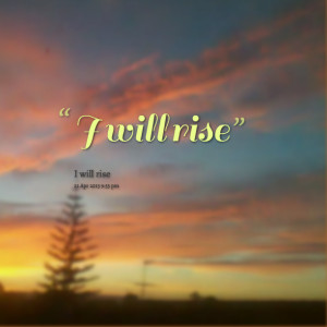 Quotes Picture: i will rise